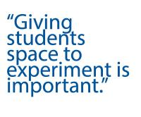 Giving students space to experiment is important.